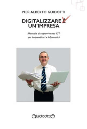 Risultati immagini per Digitalizzare è unimpresa di Pier Alberto Guidotti (Giraldi Editore)
