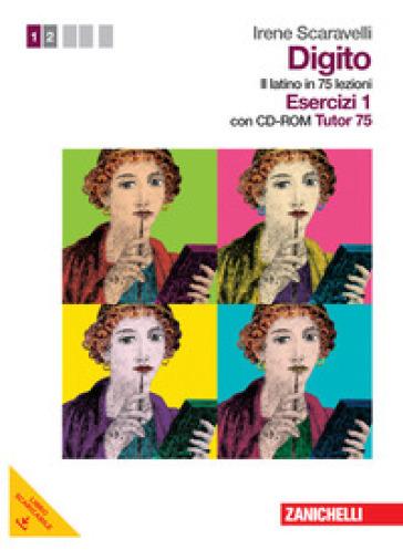 Digito. Il latino in 75 lezioni. Per le Scuole superiori. Con CD-ROM. Con espansione online. 1: Esercizi - Irene Scaravelli  