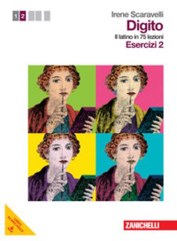 Digito. Il latino in 75 lezioni. Per le Scuole superiori. Con Contenuto digitale (fornito elettronicamente). 2: Esercizi - Irene Scaravelli |