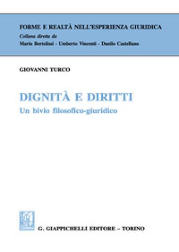 Dignità e diritti. Un bivio filosofico-giuridico - Giovanni Turco |
