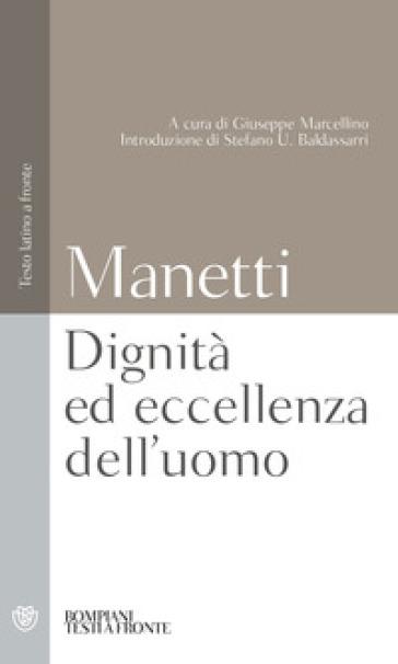 Dignità ed eccellenza dell'uomo. Testo latino a fronte - Giannozzo Manetti |