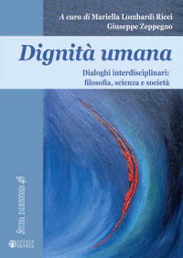 Dignità umana. Dialoghi interdisciplinari: filosofia, scienza e società - M. Lombardi Ricci |