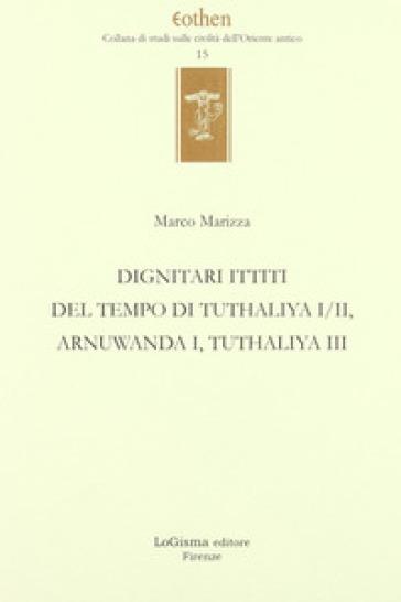 Dignitari ittiti del tempo di Tuthaliya I/II, Arnuwanda I, Tuthaliya III - Marco Marizza  