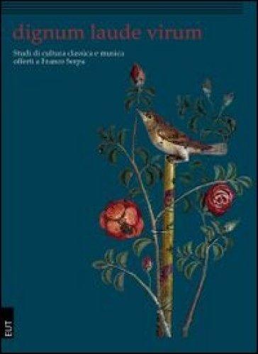 Dignum laude virum. Studi di cultura classica e musica offerti a Franco Serpa
