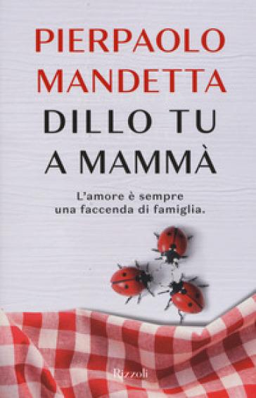 Dillo tu a mammà - Pierpaolo Mandetta  