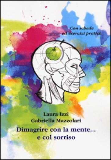 Dimagrire con la mente... e col sorriso - Laura Izzi  