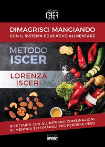 Dimagrisci mangiando con il sistema educativo alimentare. Metodo Iscer - Lorenza Isceri | Jonathanterrington.com