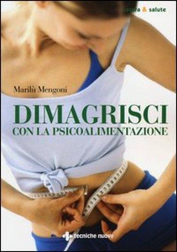 Dimagrisci con la psicoalimentazione - Marilù Mengoni | Thecosgala.com