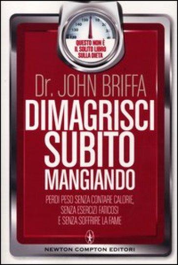 Dimagrisci subito mangiando - John Briffa | Rochesterscifianimecon.com
