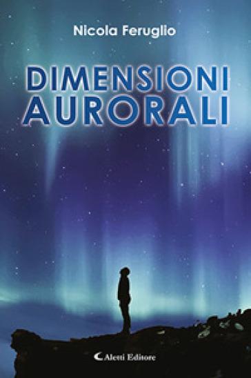 Dimensioni aurorali - Nicola Feruglio |