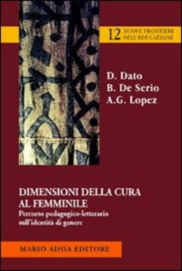 Dimensioni della cura femminile. Percorso pedagogico-letterario sull'identità di genere - Daniela Dato  
