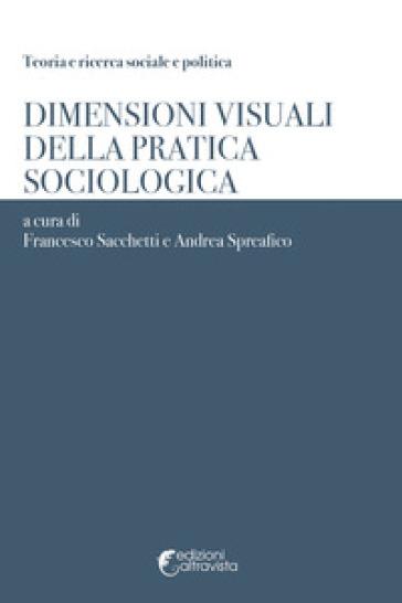 Dimensioni visuali della pratica sociologica - F. Sacchetti |