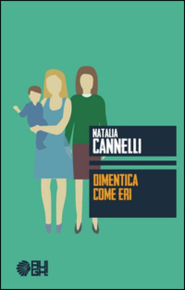 Dimentica come eri - Natalia Cannelli |