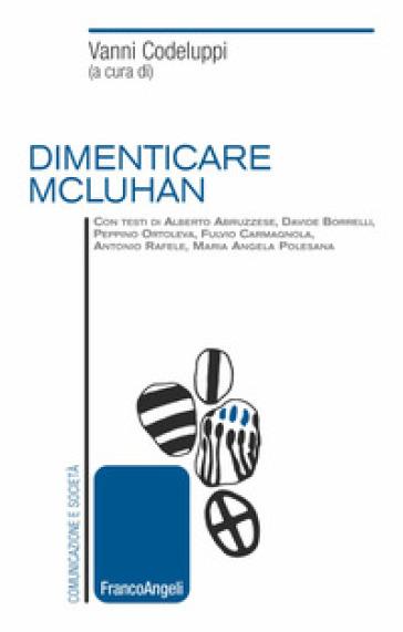 Dimenticare McLuhan - V. Codeluppi |