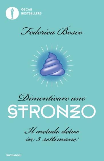 Dimenticare uno stronzo. Il metodo detox in 3 settimane - Federica Bosco | Rochesterscifianimecon.com
