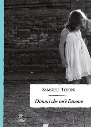 Dimmi che cos'è l'amore - Samuele Tofoni | Thecosgala.com
