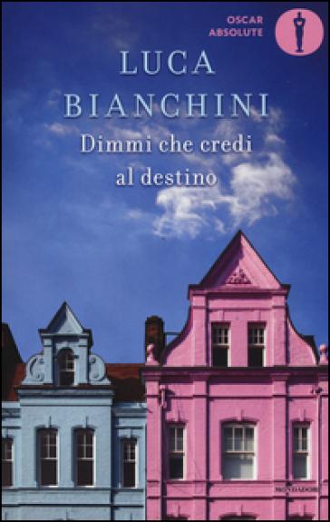 Dimmi che credi al destino - Luca Bianchini |
