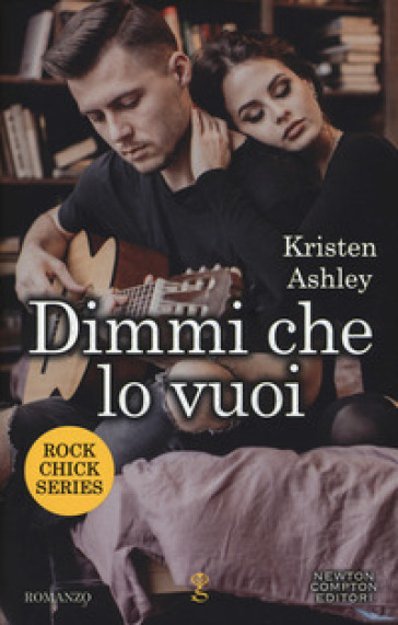 Dimmi che lo vuoi. Rock chic series - Kristen Ashley |