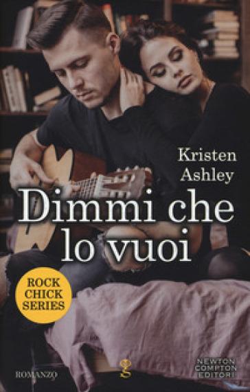Dimmi che lo vuoi. Rock chic series - Kristen Ashley pdf epub