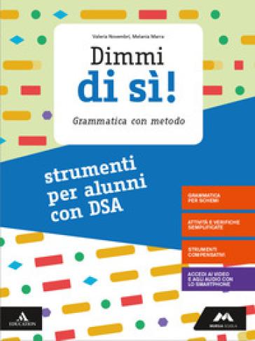Dimmi di sì! Strumenti per alunni con DSA. Per la Scuola media. Con e-book. Con espansione online - Valeria Novembri   Kritjur.org
