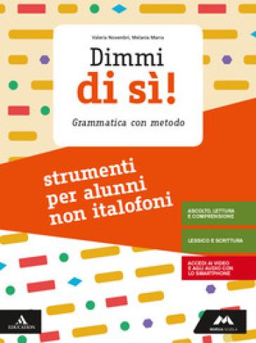 Dimmi di sì! Strumenti per studenti non italofoni. Per la Scuola media. Con e-book. Con espansione online - Valeria Novembri |