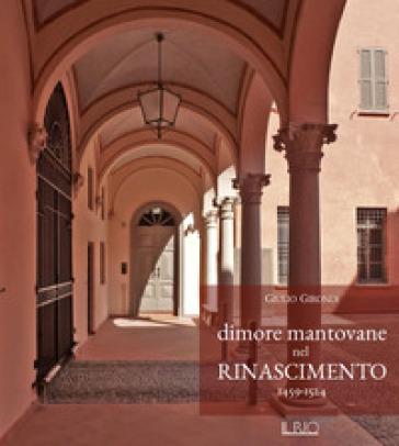 Dimore mantovane nel Rinascimento 1459-1524 - Giulio Girondi  