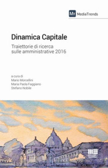 Dinamica capitale. Traiettorie di ricerca sulle amministrative 2016 - M. Morcellini |