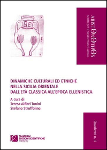 Dinamiche culturali ed etniche nella Sicilia orientale dall'età classica all'epoca ellenistica - Teresa G. Alfieri Tonini |