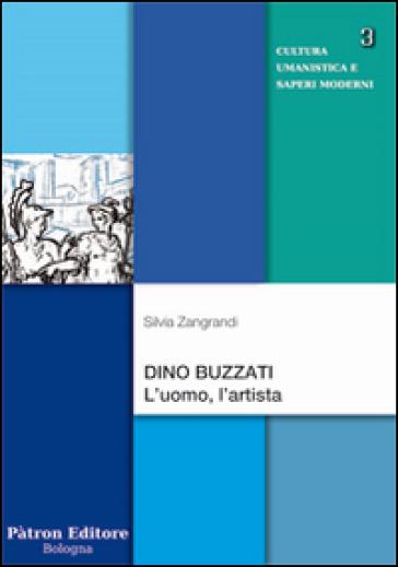 Dino Buzzati. L'uomo, l'artista - Silvia Zangrandi pdf epub
