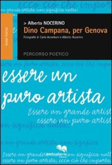 Dino Campana, per Genova. Percorso poetico. Essere un puro artista - Alberto Nocerino   Thecosgala.com