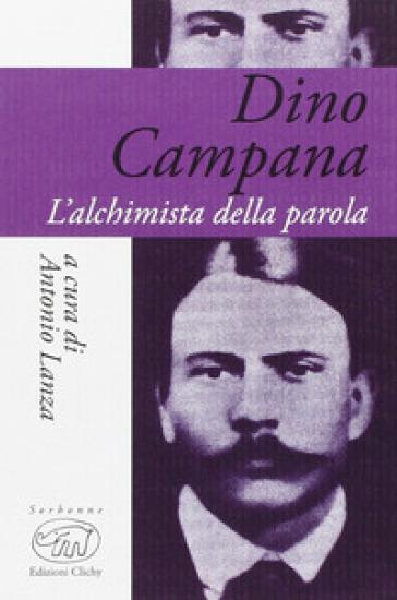 Dino Campana. L'alchimista della parola - A. Lanza | Rochesterscifianimecon.com
