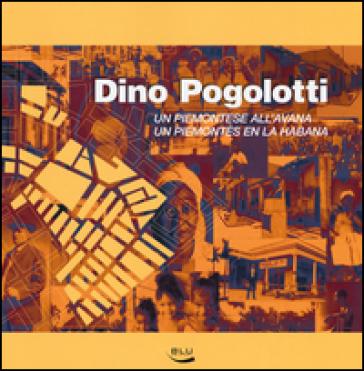 Dino Pogolotti. Un piemontese all'Avana-Un piemontés en la Habana. Ediz. bilingue - G. Minuti | Jonathanterrington.com