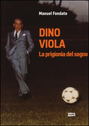 Dino Viola. La prigionia del sogno - Manuel Fondato pdf epub