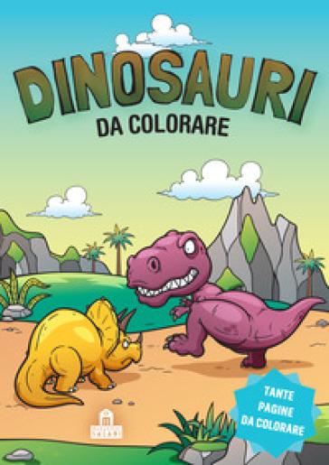 Dinosauri da colorare. Ediz. illustrata