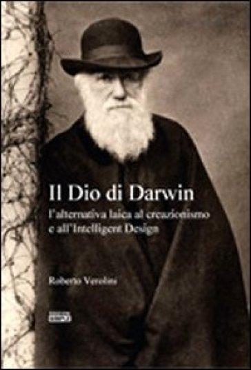 Il Dio di Darwin. L'alternativa laica al creazionismo e all'Intelligent Design - Roberto Verolini |