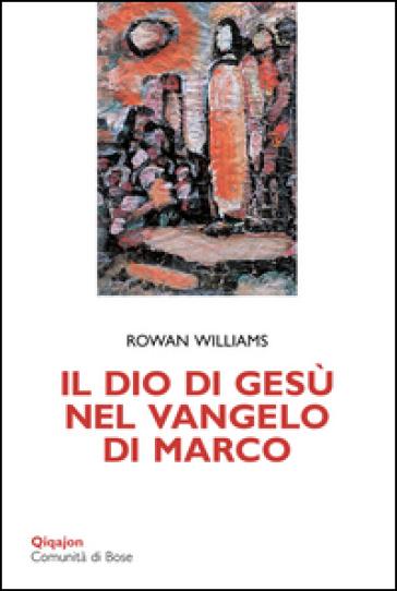 Il Dio di Gesù nel Vangelo di Marco - Rowan Williams   Rochesterscifianimecon.com