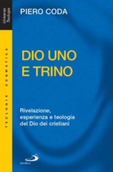 Dio Uno e Trino. Rivelazione, esperienza e teologia del Dio dei cristiani - Piero Coda |