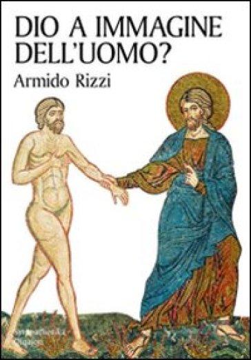 Dio a immagine dell'uomo? - A. Rizzi |