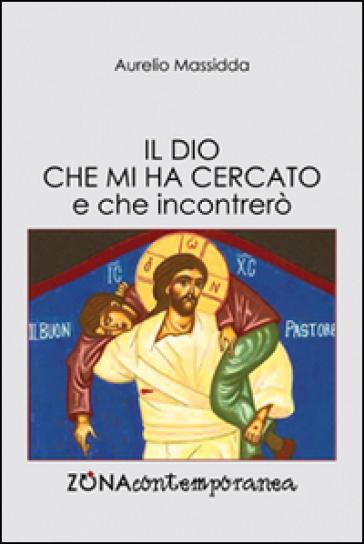 Il Dio che mi ha cercato e che incontrerò - Aurelio Massidda | Kritjur.org