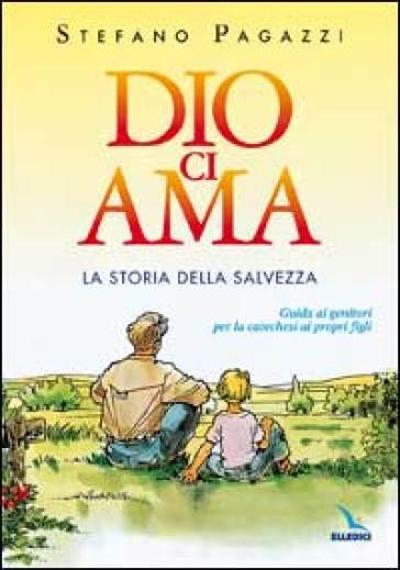 Dio ci ama. La storia della salvezza. Guida ai genitori per la catechesi ai propri figli - Stefano Pagazzi | Ericsfund.org