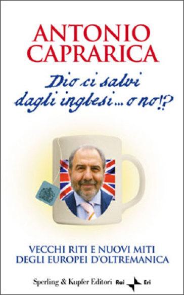 Dio ci salvi dagli inglesi... o no!? - Antonio Caprarica |