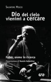 http://www.mondadoristore.it/img/Dio-cielo-vienimi-cercare-Salvatore-Miscio/ea978888284964/BL/BL/01/ZOM/?tit=Dio+del+cielo+vienimi+a+cercare.+Faber%2C+uomo+in+ricerca&aut=Salvatore+Miscio