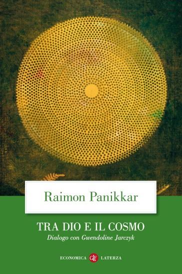 Tra Dio e il cosmo. Una visione non dualista della realtà. Dialogo con Gwendoline Jarczyk - Raimon Panikkar   Thecosgala.com