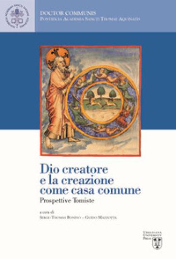 Dio creatore e la creazione come casa comune. Prospettive tomiste - S. T. Bonino |