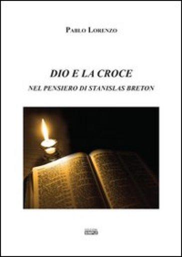 Dio e la croce nel pensiero di Stanislas Breton - Pablo Lorenzo |