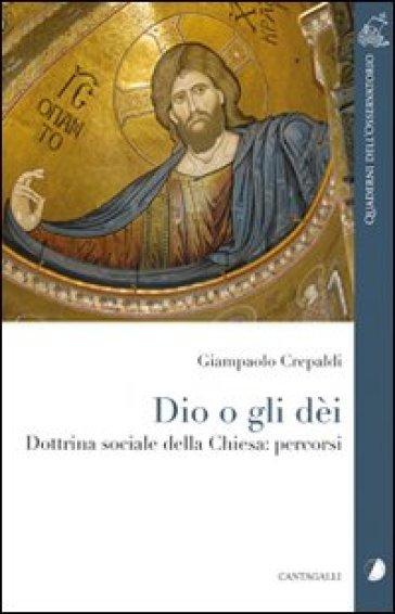Dio o gli dei. Dottrina sociale della Chiesa: percorsi - Giampaolo Crepaldi  