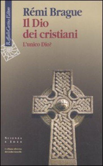 Il Dio dei cristiani. L'unico Dio? - Rémi Brague pdf epub