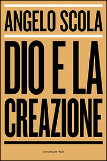Dio e la creazione - Angelo Scola |