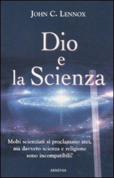 Dio e la scienza - John C. Lennox |
