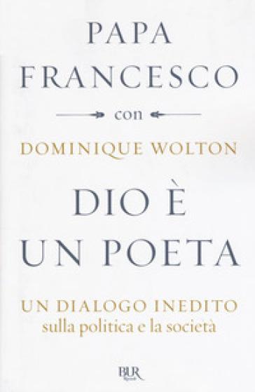 Dio è un poeta. Un dialogo inedito sulla politica e la società - Papa Francesco (Jorge Mario Bergoglio) | Kritjur.org